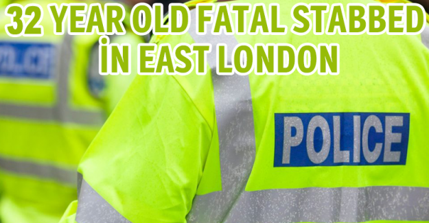 32 year old fatal stabbed in east London
