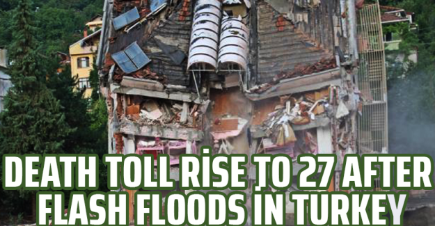 Death toll rise to 27 after flash floods in Turkey