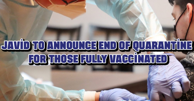 Javid to announce end of quarantine for those fully vaccinated